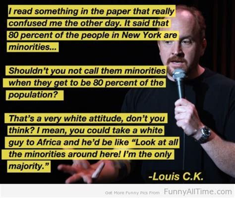 FUNNY QUOTES ABOUT MINORITIES BY LOUIS C K   Funny All The